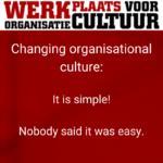 Organsisatiecultuur verandering is eenvoudig. Maar het is niet simpel om eenvoudig te zijn.
